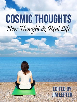 Cosmic Thoughts: New Thought & Real Life  by  Jim Lefter