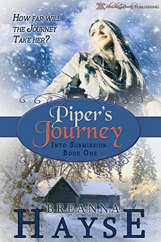 Pipers Journey (Into Submission Book 1) Breanna Hayse