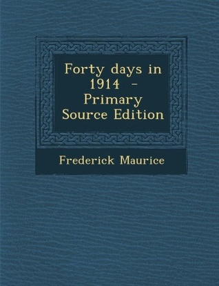 Forty Days in 1914 Sir Frederick Maurice