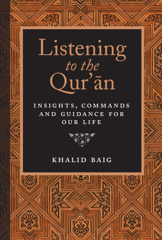 Listening to the Quran: Insights, Commands, and Guidance for Our Life Khalid Baig