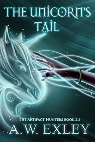 The Unicorns Tail (Artifact Hunters #2.5)  by  A.W. Exley