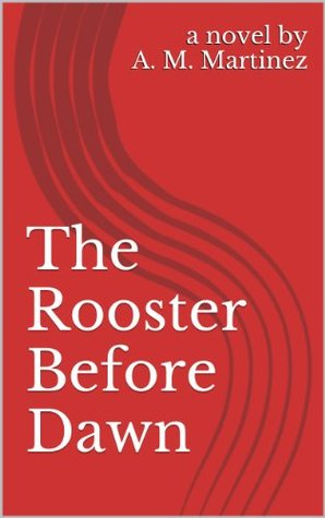 The Rooster Before Dawn  by  A.M. Martinez