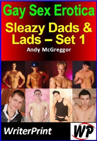 Gay Sex Erotica - Sleazy Dads & Lads - Vol 1 Andy McGreggor
