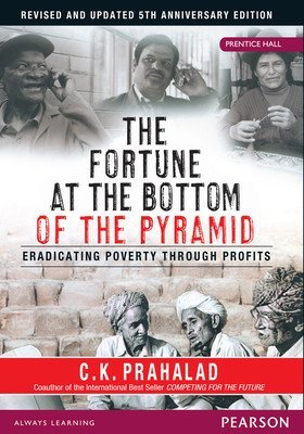 Fortune At The Bottom Of The Pyramid - Eradicating Poverty Through Profits C.K. Prahalad