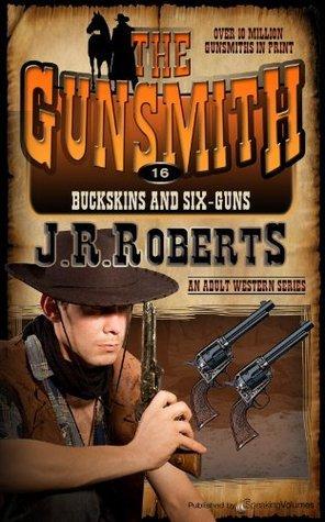 Buckskins and Six-Guns (The Gunsmith, #16)  by  J.R. Roberts