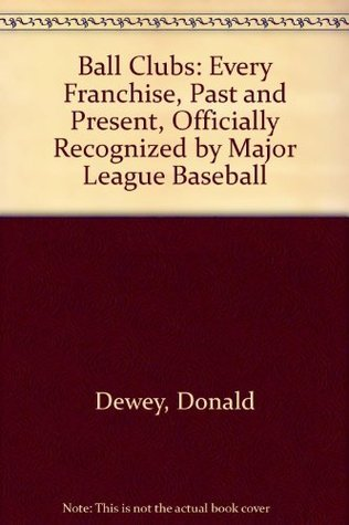 Ball Clubs: Every Franchise, Past and Present, Officially Recognized  by  Major League Baseball by Donald Dewey