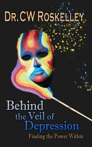 Behind the Veil of Depression: Finding the Power Within  by  CW Roskelley