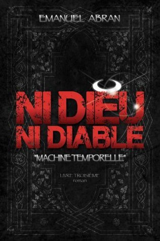 Ni Dieu Ni Diable, Machine Temporelle, Livre Troisième  by  Michel Langevin