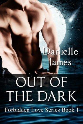 Out of the Dark (Forbidden Love Vol. 1) Danielle James