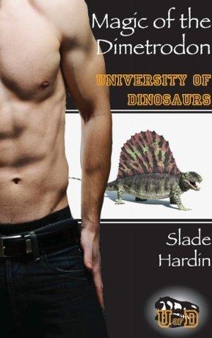 Magic of the Dimetrodon (Gay Dinosaur Beast Erotica) (University of Dinosaurs)  by  Slade Hardin