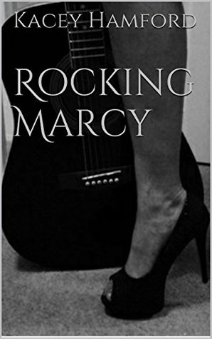 Rocking Marcy (The Rocking Series, #3) Kacey Hamford