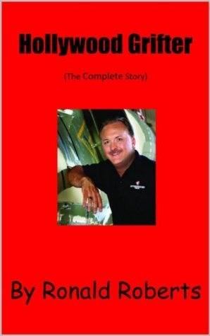Hollywood Grifter: The Complete Story  by  Ronald Roberts