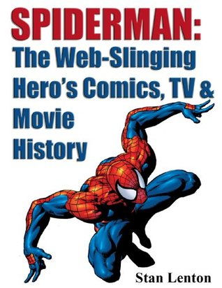 Spiderman: The Web-Slinging Heros Comics, TV and Movie History  by  Stan Lenton
