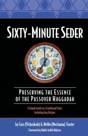 Sixty-Minute Seder: Preserving the Essence of the Passover Haggadah (Sixty-Minute Collection Book 8) Cass Foster