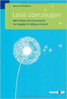 Leise überzeugen: Mehr Präsenz für Introvertierte. Der Ratgeber für Alltag und Beruf Natalie Schnack