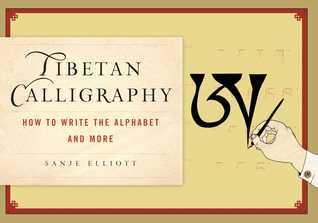 Tibetan Calligraphy: How to Write the Alphabet and More Sanje Elliott