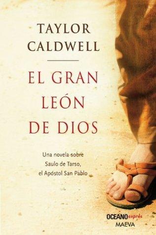 El gran león de Dios: una novela sobre Saulo de Tarso, el apóstol San Pablo (Versión Hispanoamericana) (Novela Histórica) Taylor Caldwell