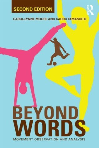 Beyond Words: Movement Observation and Analysis Carol-Lynne Moore
