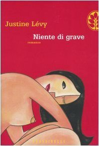 Niente di grave  by  Justine Lévy