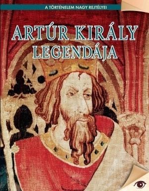 Artúr király legendája [A történelem nagy rejtélyei #9]  by  Edit Bogdanov