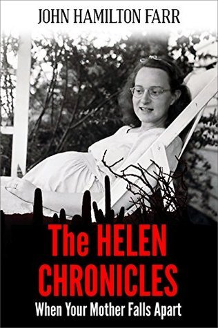 The Helen Chronicles: When Your Mother Falls Apart  by  John Hamilton Farr