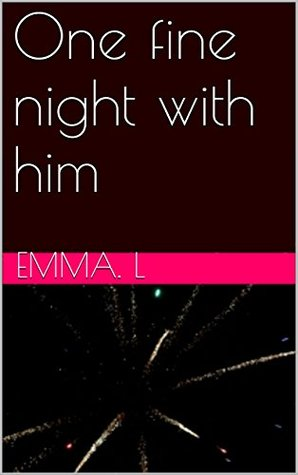 One fine night with him  by  Emma L.