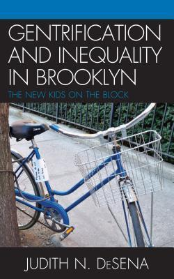 The Gentrification and Inequality in Brooklyn: New Kids on the Block  by  Judith DeSena
