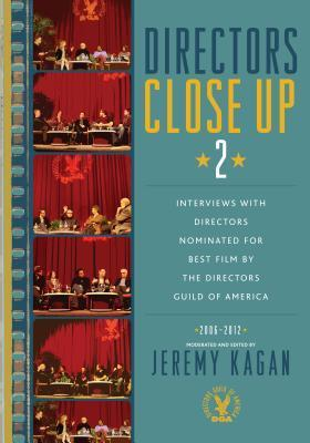 Directors Close Up 2: Interviews with Directors Nominated for Best Film the Directors Guild of America: 2006 - 2012 by Jeremy Kagan