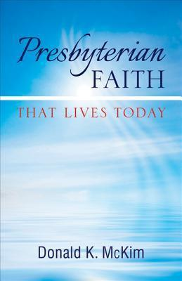 Presbyterian Faith That Lives Today Donald K. McKim