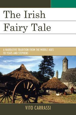 The Irish Fairy Tale: A Narrative Tradition from the Middle Ages to Yeats and Stephens Vito Carrassi