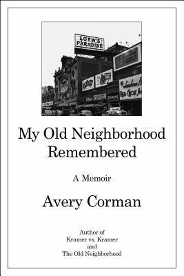 My Old Neighborhood Remembered: A Memoir Avery Corman