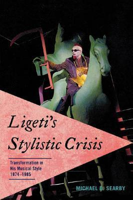 Ligetis Stylistic Crisis: Transformation in His Musical Style, 1974-1985 Michael D. Searby