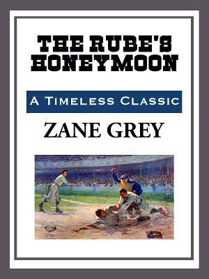 The Rubes Honeymoon  by  Zane Grey