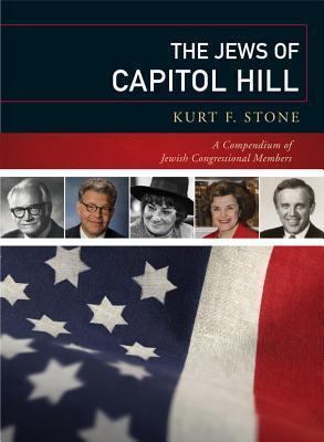The Jews of Capitol Hill: A Compendium of Jewish Congressional Members  by  Kurt F. Stone