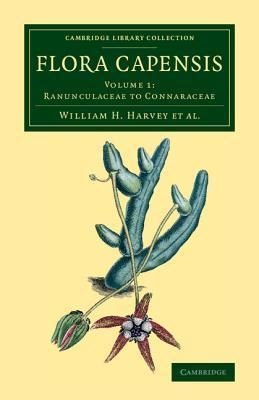 Flora Capensis: Being a Systematic Description of the Plants of the Cape Colony, Caffraria and Port Natal, and Neighbouring Territories William H. Harvey