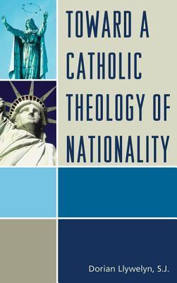 Toward a Catholic Theology of Nationality  by  Dorian Llywelyn