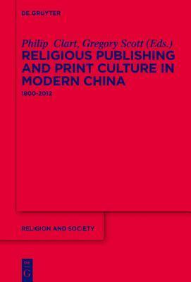 Religious Publishing and Print Culture in Modern China: 1800-2012 Philip Clart