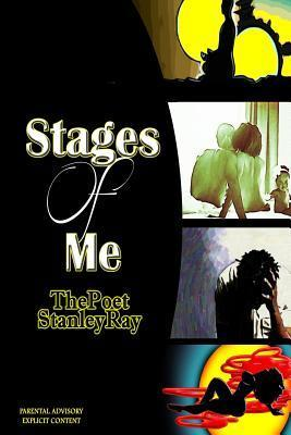 Stages of Me  by  Thepoet Stanleyray