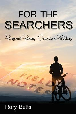 FOR THE SEARCHERS: Permanent Peace, Occasional Problems  by  Rory Butts