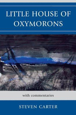 Little House of Oxymorons: With Commentaries  by  Steven Carter