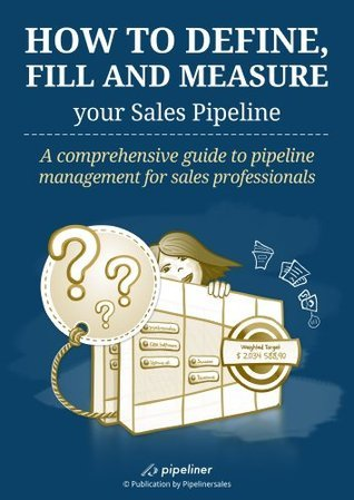 How to Define, Fill and Measure your Sales Pipeline: A comprehensive guide to pipeline management for sales professionals  by  Nikolaus Kimla