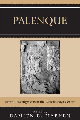 Palenque: Recent Investigations at the Classic Maya Center Damien B. Marken
