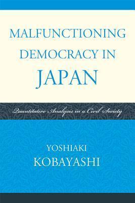 Malfunctioning Democracy in Japan: Quantitative Analysis in a Civil Society  by  Yoshiaki Kobayashi