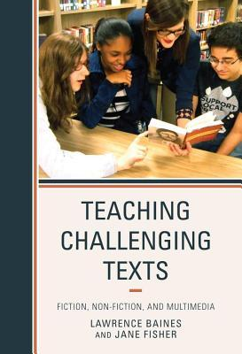 Teaching Challenging Texts: Fiction, Non-Fiction, and Multimedia Lawrence Baines