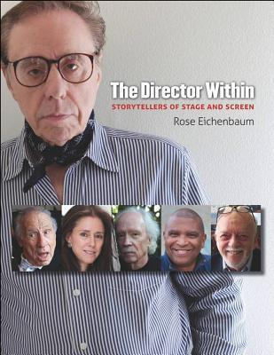 The Director Within: Storytellers of Stage and Screen Rose Eichenbaum