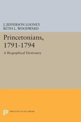 Princetonians, 1791-1794: A Biographical Dictionary  by  J. Jefferson Looney