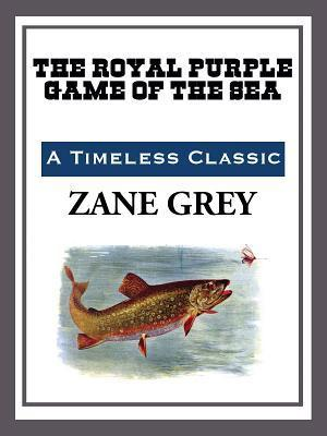 The Royal Purple Game of the Sea Zane Grey