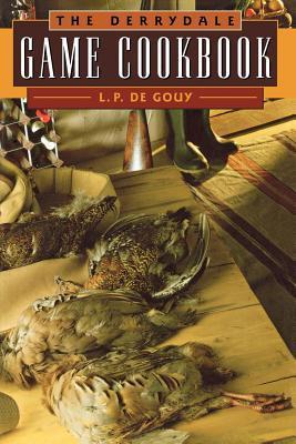 The Derrydale Game Cookbook De L P Gouy