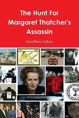 The Hunt for Margaret Thatchers Assassin Geoffrey Gilson
