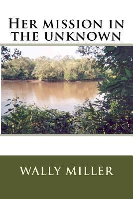Her Mission in the Unknown Wally Miller Miller